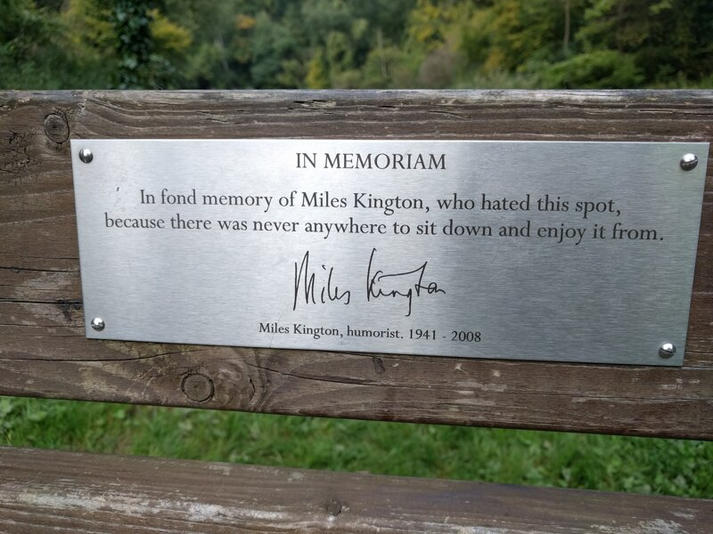 In Memoriam In fond memory of Miles Kington, who hated this spot, because there was never anywhere to sit down and enjoy it from. Miles Kington, humorist. 1941-2008