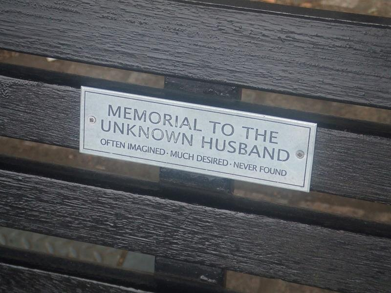 Memorial to the unknown husband Often imagined. Much desired. Never found